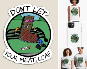Don't Let Your Meat Loaf Official Merchandise