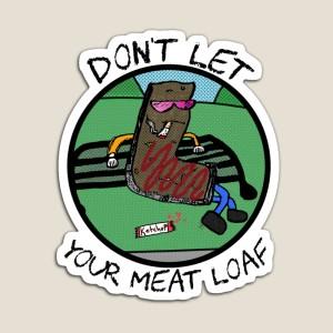 Don't Let Your Meat Loaf. Poster Version.